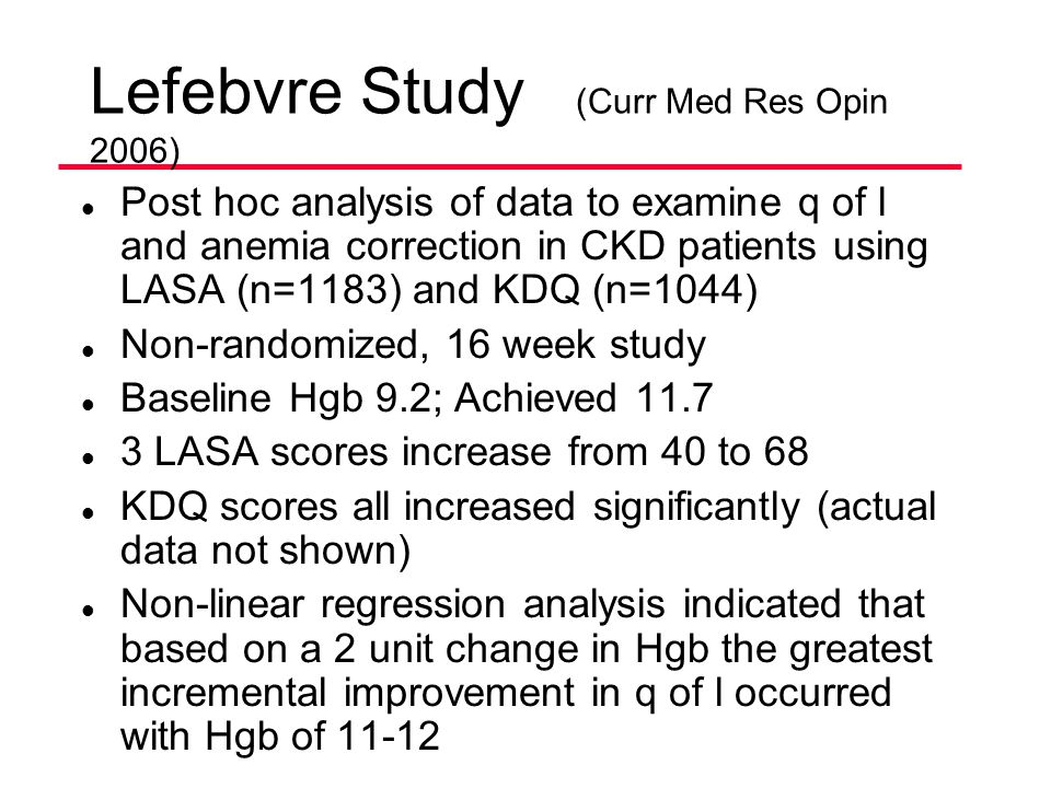 Lefebvre Study (Curr Med Res Opin 2006) l Post hoc analysis of data to examine q of l and anemia correction in CKD patients using LASA (n=1183) and KD