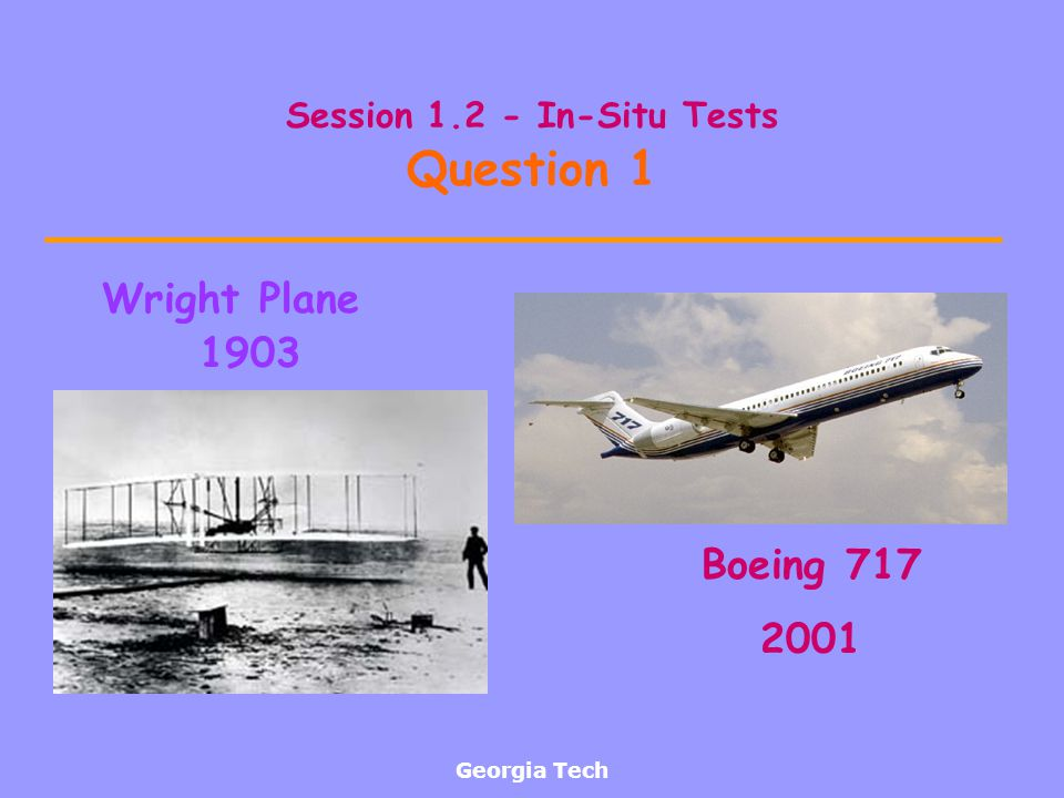 Georgia Tech Session 1.2 - In-Situ Tests Question 1 Wright Plane 1903 Boeing 717 2001
