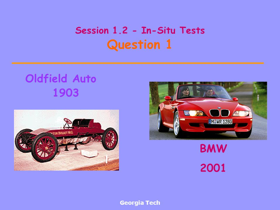 Georgia Tech Session 1.2 - In-Situ Tests Question 1 Oldfield Auto 1903 BMW 2001
