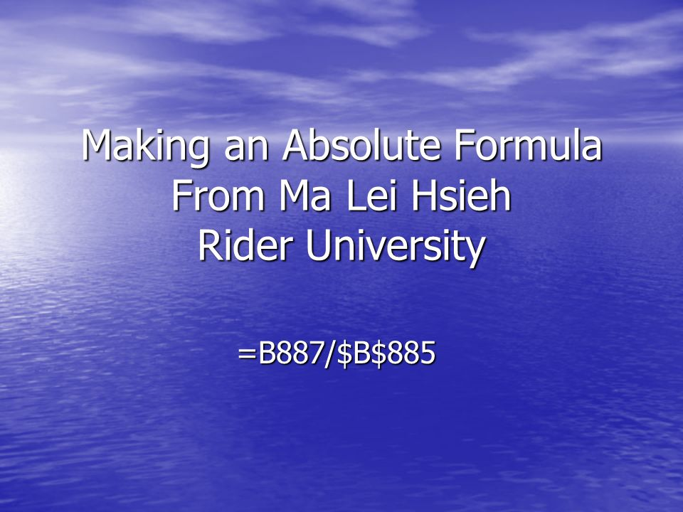 Making an Absolute Formula From Ma Lei Hsieh Rider University =B887/$B$885