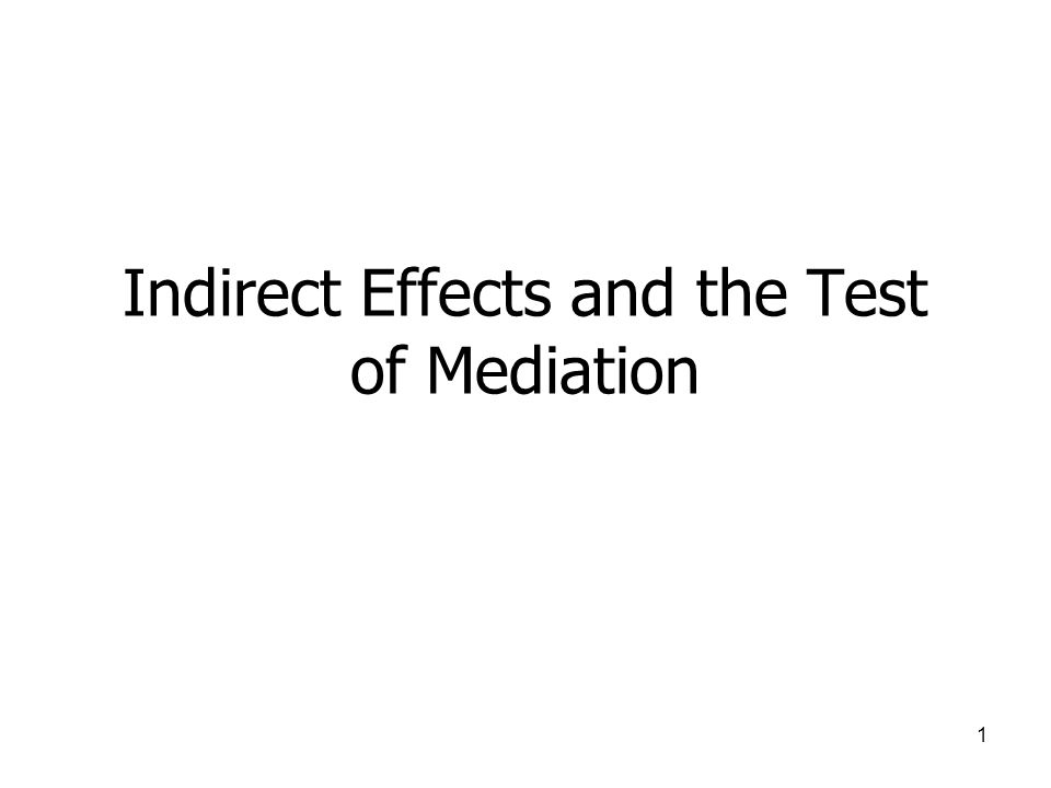 1 Indirect Effects and the Test of Mediation