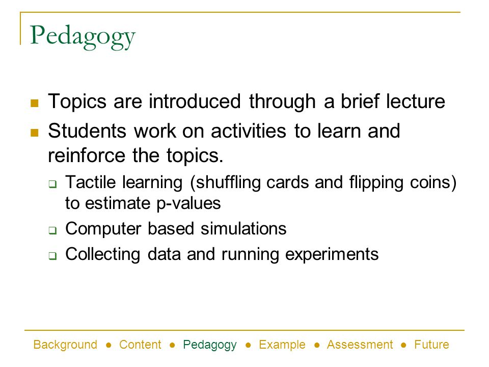 Pedagogy Topics are introduced through a brief lecture Students work on activities to learn and reinforce the topics.