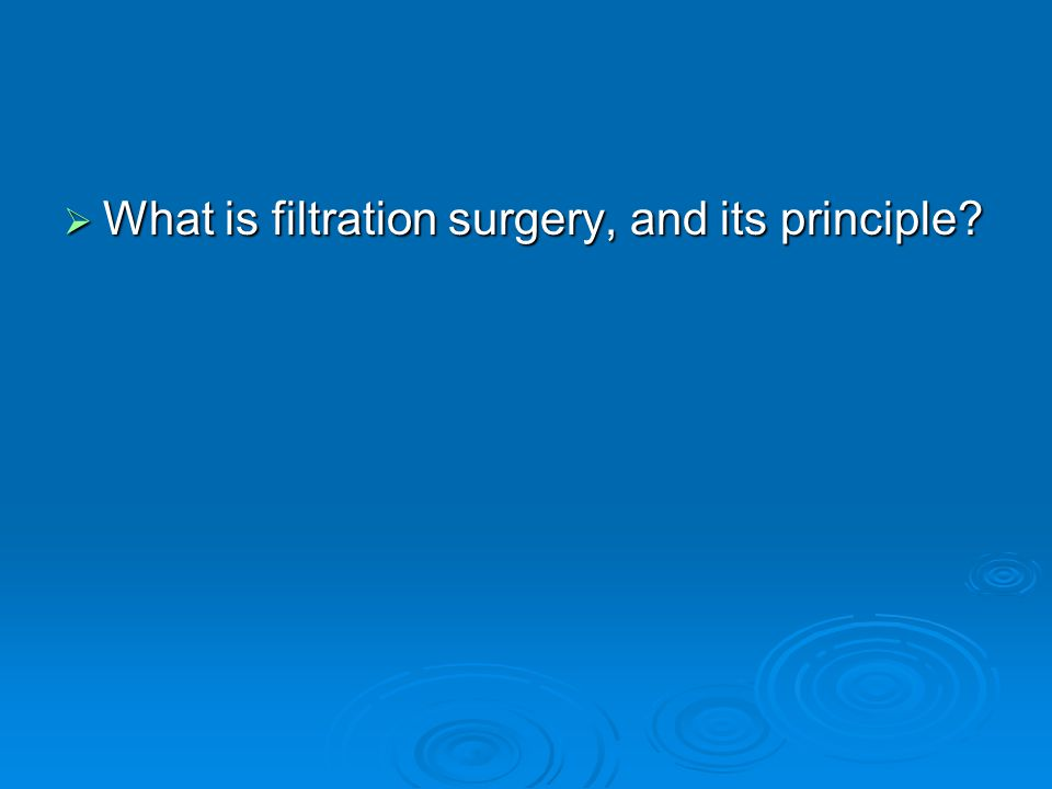What is filtration surgery, and its principle? What is filtration surgery, and its principle?