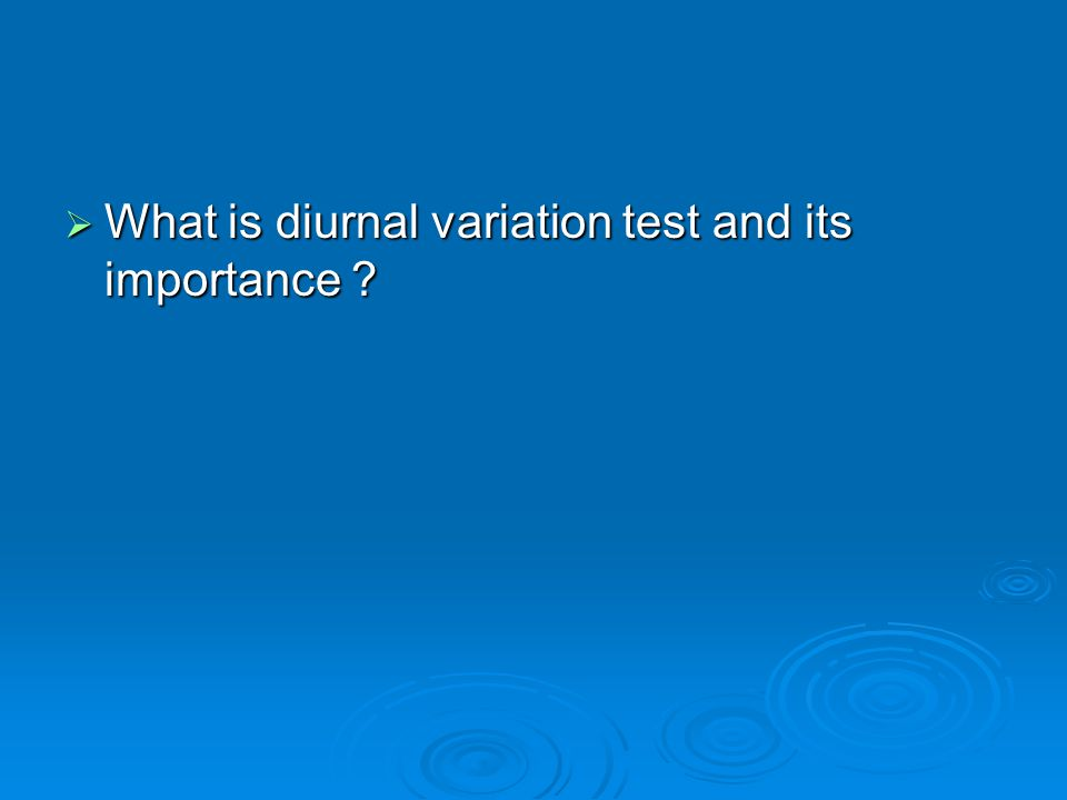 What is diurnal variation test and its importance ? What is diurnal variation test and its importance ?