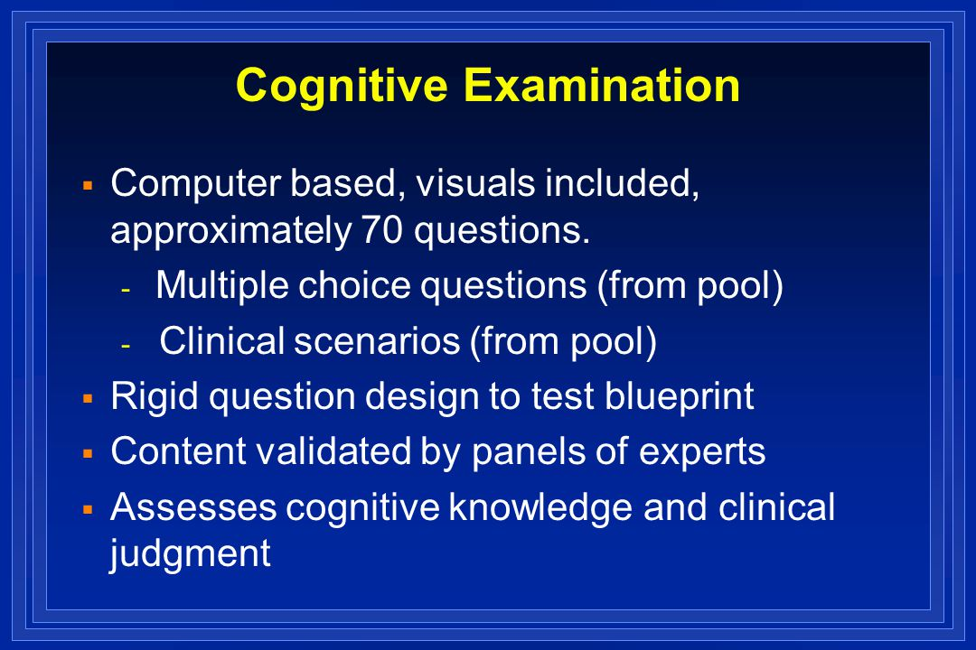 Cognitive Examination Computer based, visuals included, approximately 70 questions.