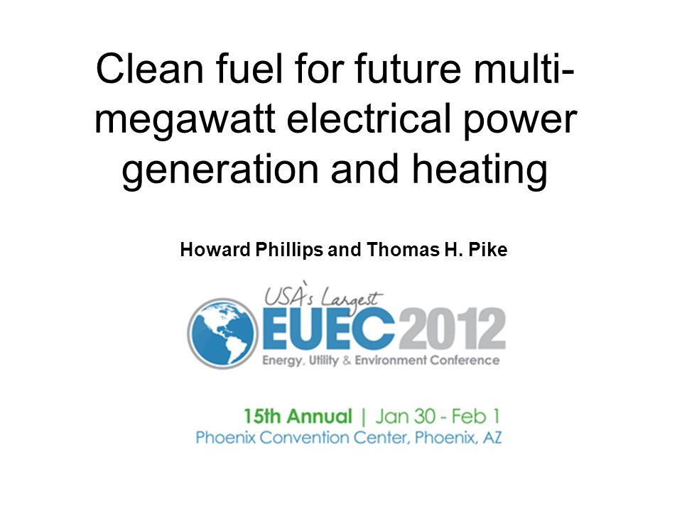 Clean fuel for future multi- megawatt electrical power generation and heating Howard Phillips and Thomas H.