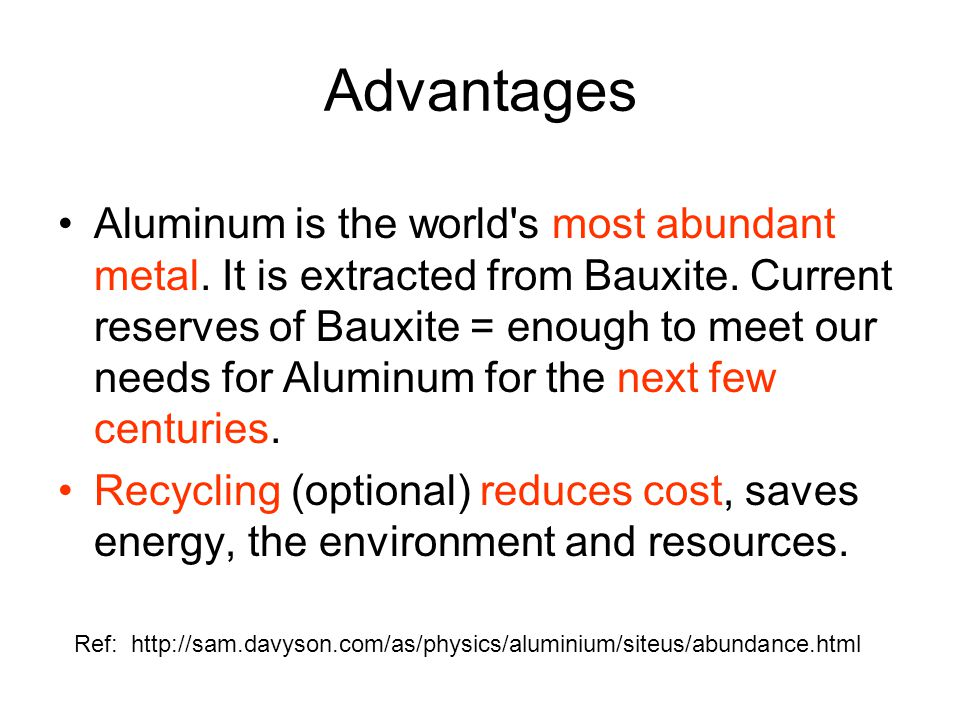 Advantages Aluminum is the world s most abundant metal.