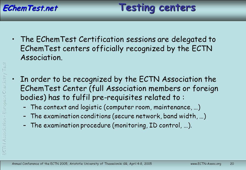 EChemTest.net Annual Conference of the ECTN 2005, Aristotle University of Thessaloniki GR, April 4-8, 2005www.ECTN-Assoc.org20 Testing centers The ECh