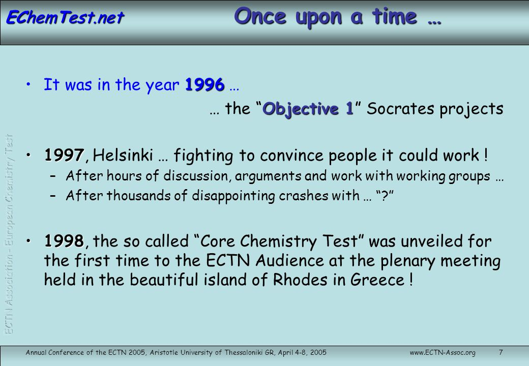 EChemTest.net Annual Conference of the ECTN 2005, Aristotle University of Thessaloniki GR, April 4-8, 2005www.ECTN-Assoc.org18 Quality insurance: Certification Delivery controlled condition (time limit, scheduled sessions, personal account, number of attempts, …) Monitoring of the certification test session (testing centers) and Records of each sessions on the Server Encrypted session, protection by Login/Password Backup of the data