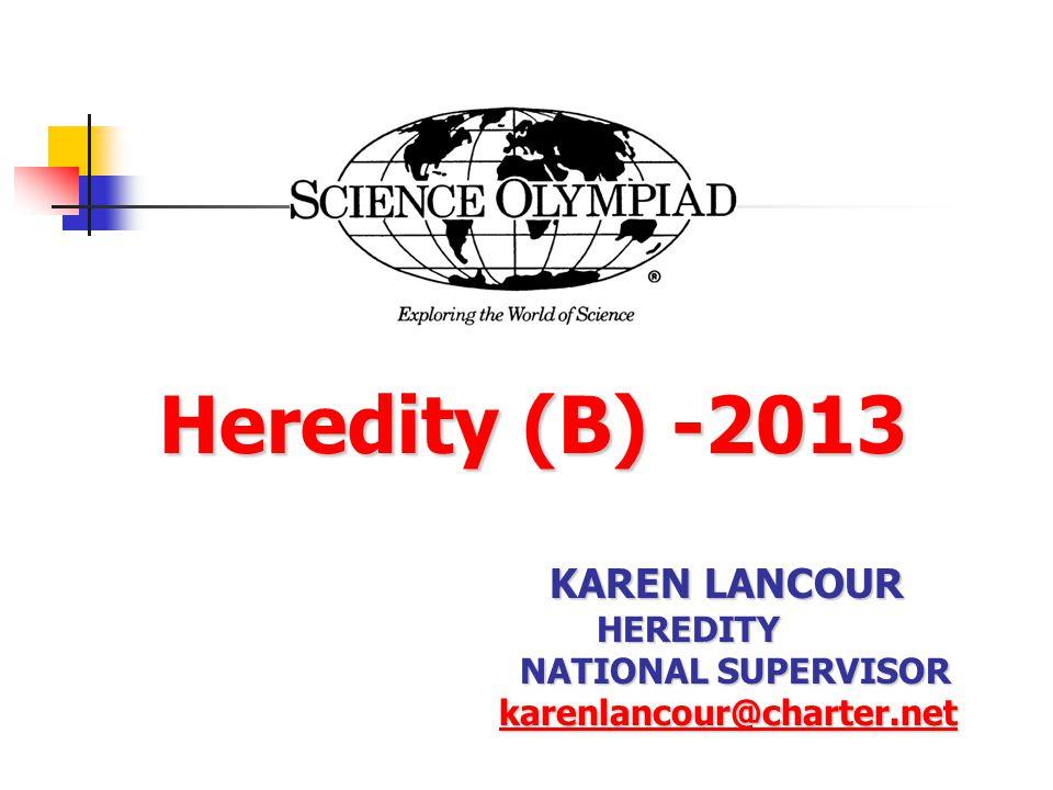 Heredity (B) -2013 Heredity (B) -2013 KAREN LANCOUR HEREDITY NATIONAL SUPERVISOR NATIONAL SUPERVISOR karenlancour@charter.net