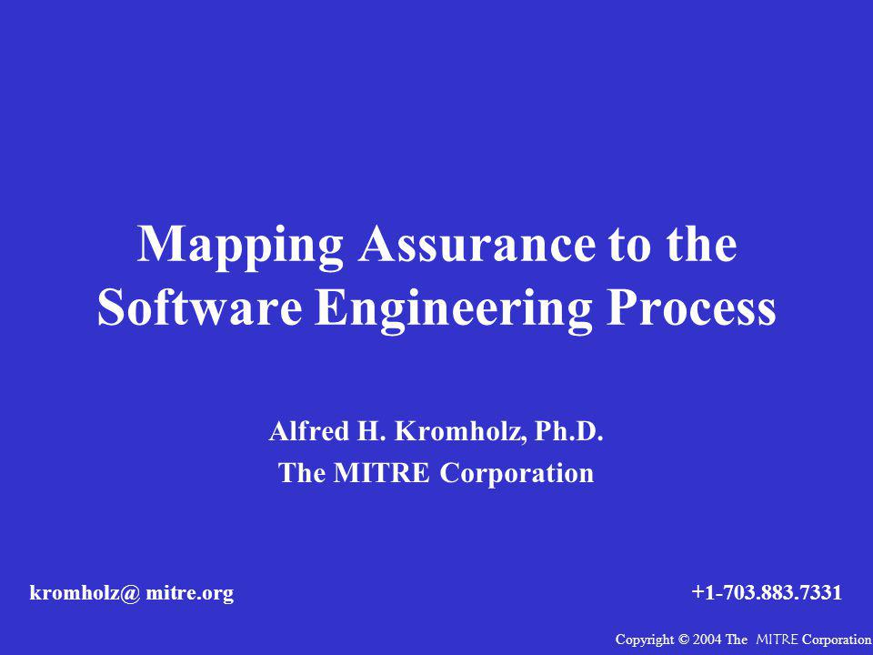 Mapping Assurance to the Software Engineering Process Alfred H.