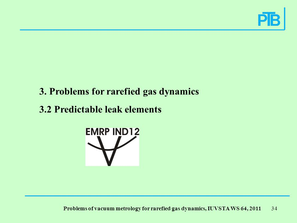 Problems of vacuum metrology for rarefied gas dynamics, IUVSTA WS 64,