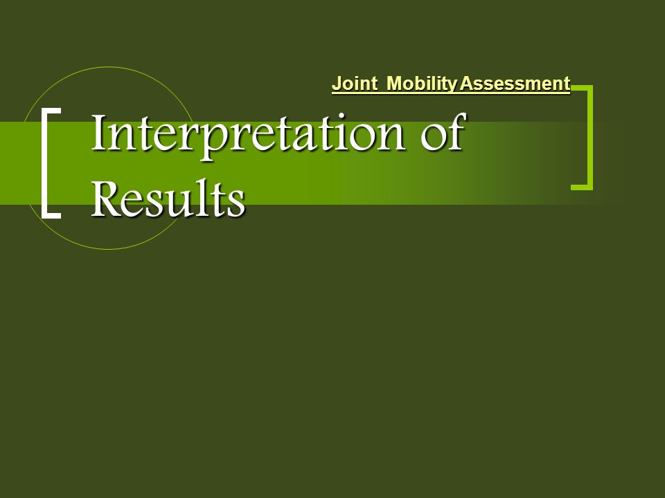 Interpretation of Results Joint Mobility Assessment
