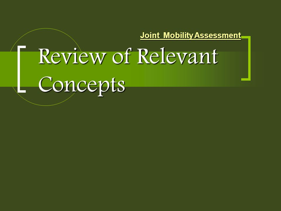 Review of Relevant Concepts Joint Mobility Assessment