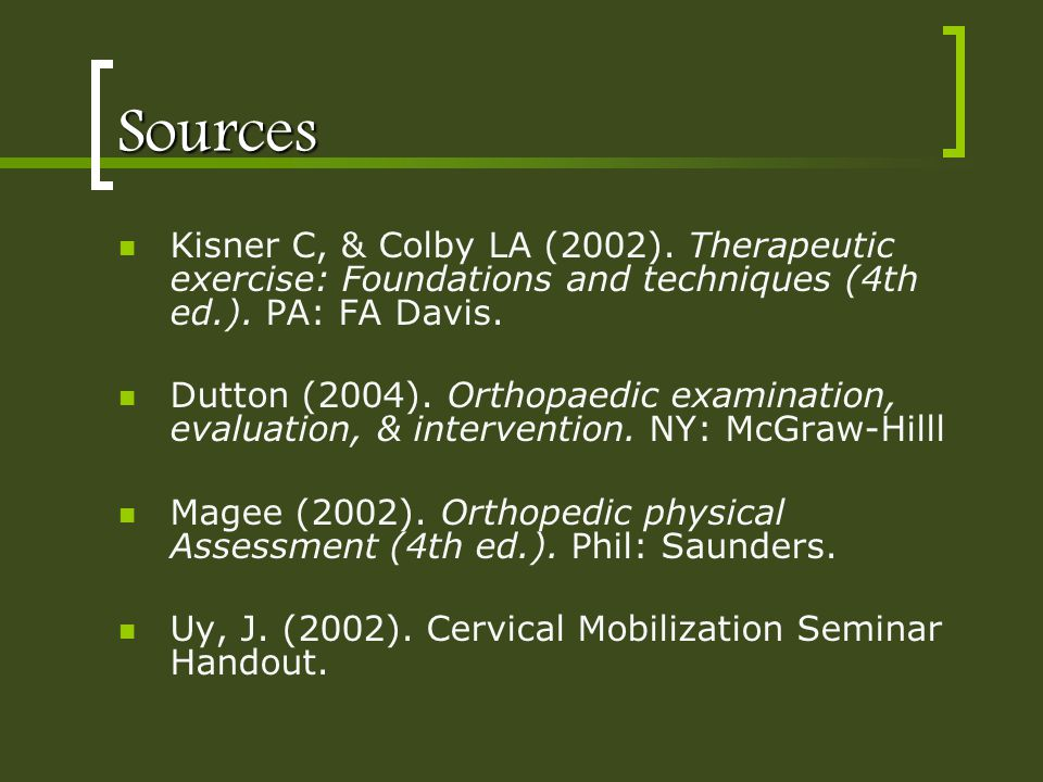 Sources Kisner C, & Colby LA (2002). Therapeutic exercise: Foundations and techniques (4th ed.). PA: FA Davis. Dutton (2004). Orthopaedic examination,