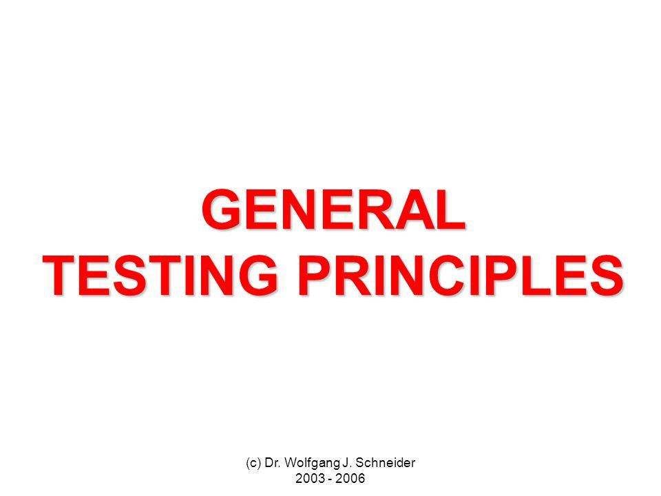 (c) Dr. Wolfgang J. Schneider 2003 - 2006 GENERAL TESTING PRINCIPLES