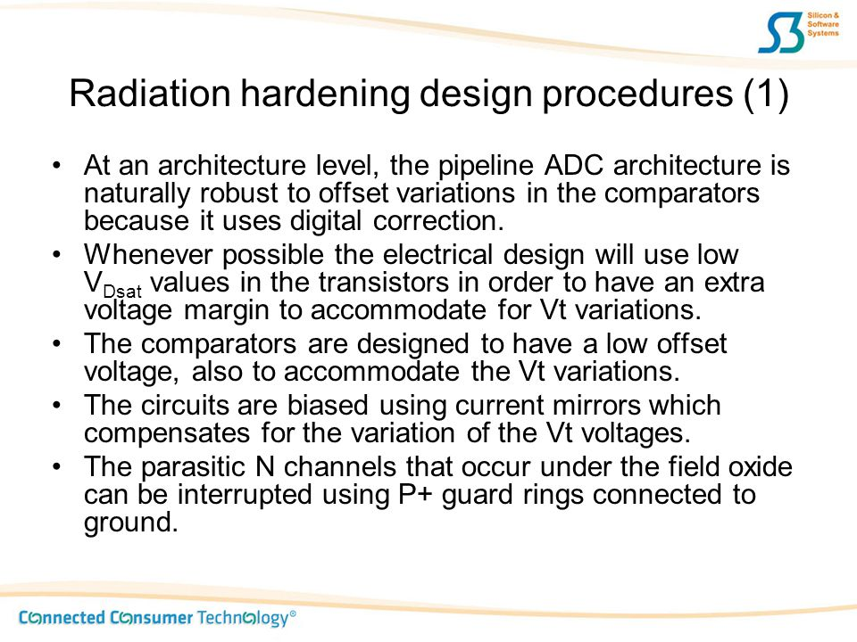 Radiation hardening design procedures (1) At an architecture level, the pipeline ADC architecture is naturally robust to offset variations in the comp