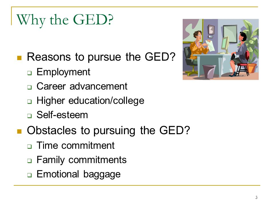 3 Why the GED. Reasons to pursue the GED.
