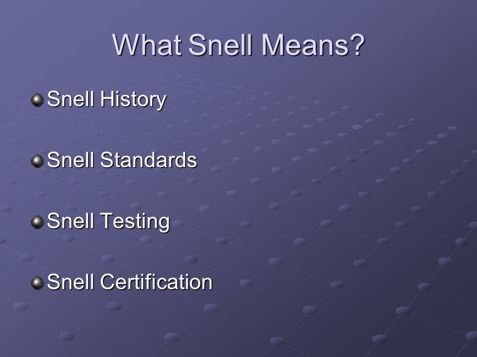 What Snell Means? Snell History Snell Standards Snell Testing Snell Certification