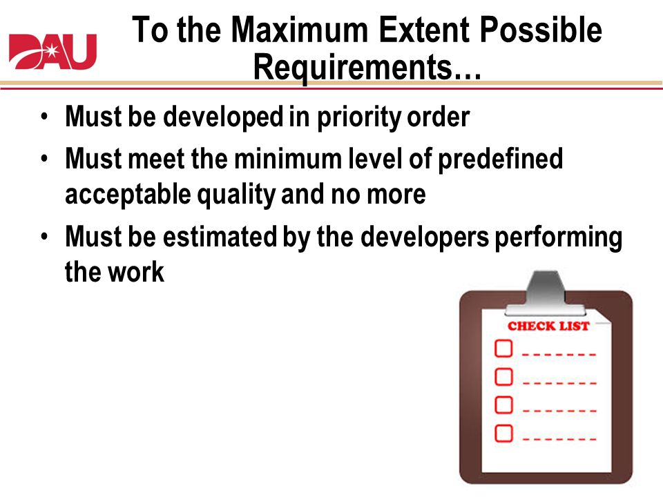 To the Maximum Extent Possible Requirements… Must be developed in priority order Must meet the minimum level of predefined acceptable quality and no m
