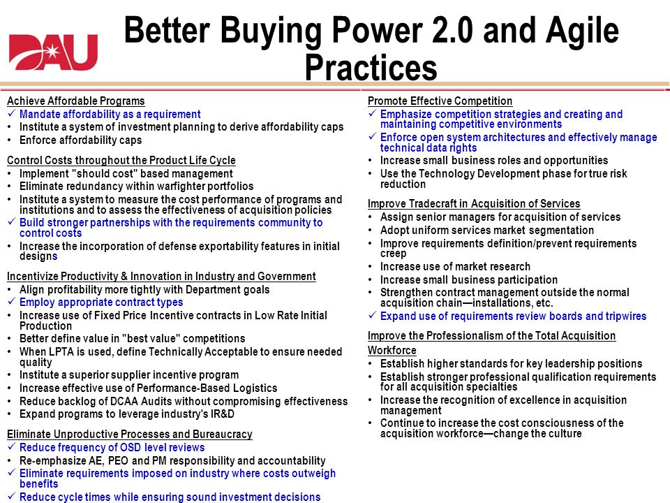 Better Buying Power 2.0 and Agile Practices Achieve Affordable Programs Mandate affordability as a requirement Institute a system of investment planni
