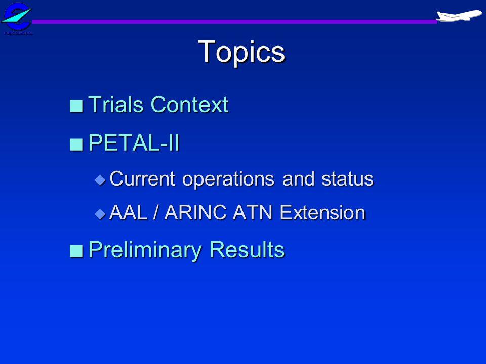 Topics n Trials Context n PETAL-II u Current operations and status u AAL / ARINC ATN Extension n Preliminary Results