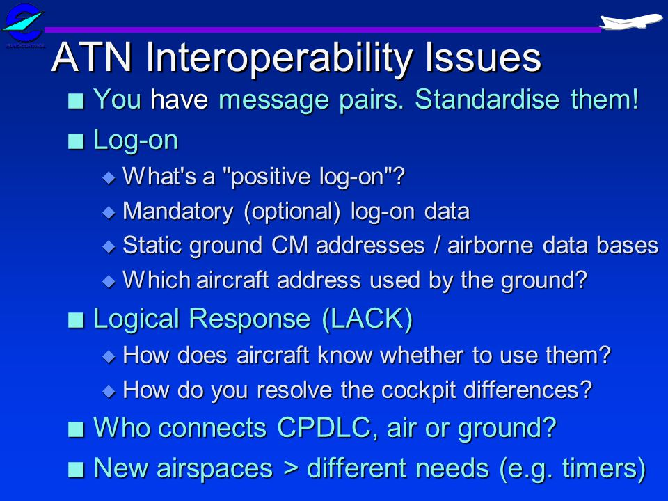 ATN Interoperability Issues n You have message pairs. Standardise them! n Log-on u What's a