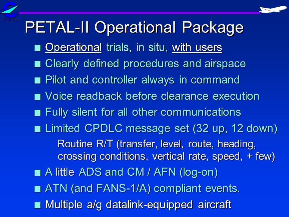PETAL-II Operational Package n Operational trials, in situ, with users n Clearly defined procedures and airspace n Pilot and controller always in comm