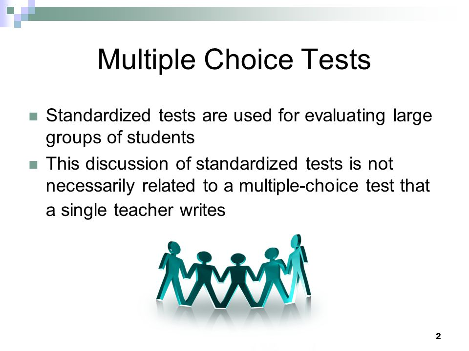 3 Multiple Choice Tests It is meant to reflect a large database exam, such as the SAT, ELM, GRE etc.
