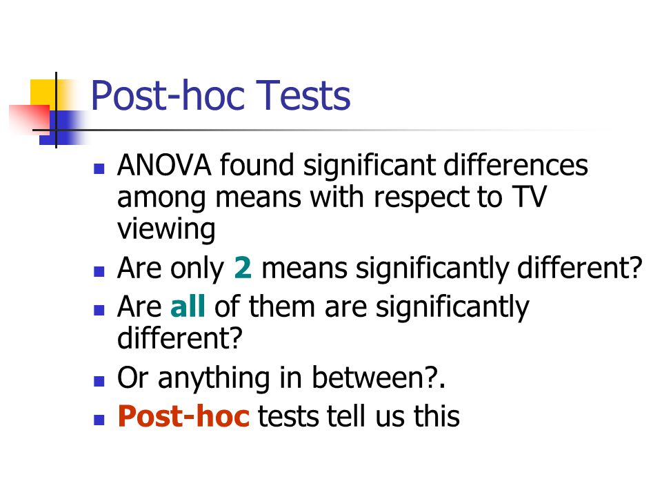 Post-hoc Tests ANOVA found significant differences among means with respect to TV viewing Are only 2 means significantly different.