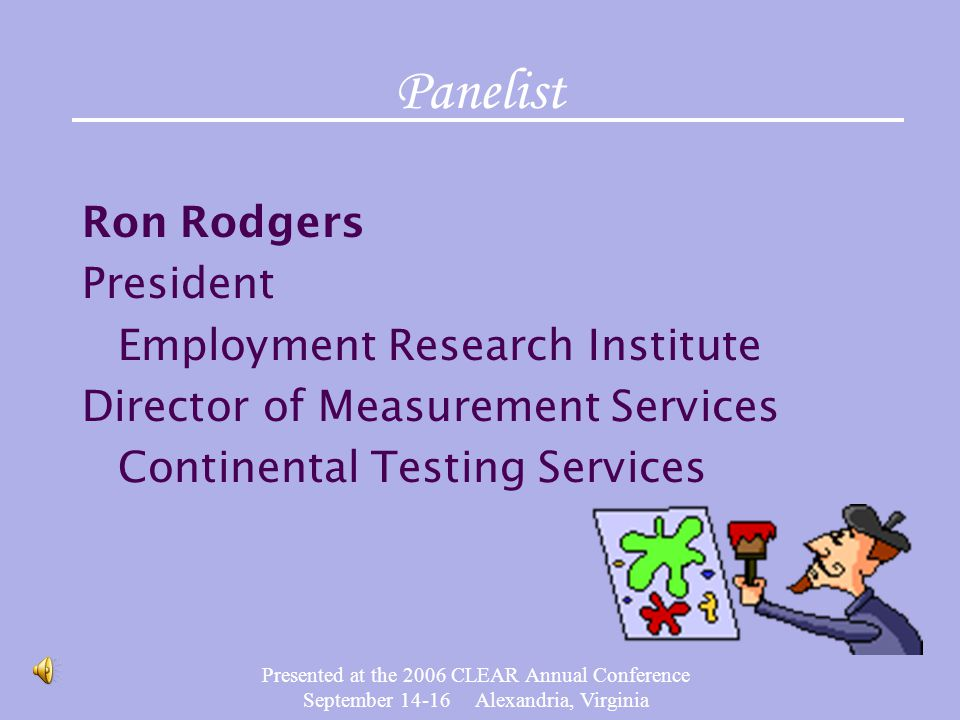 Presented at the 2006 CLEAR Annual Conference September 14-16 Alexandria, Virginia Job analysis required to support test Link content outline to test references Survey representative sample of profession Support test specifications with job analysis results Document each question with test references identified and available to all candidates