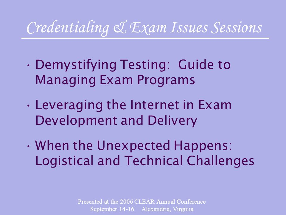 Presented at the 2006 CLEAR Annual Conference September 14-16 Alexandria, Virginia Considerations: Test exposure/security issues Extended study time with test content Limit to questions wrong.
