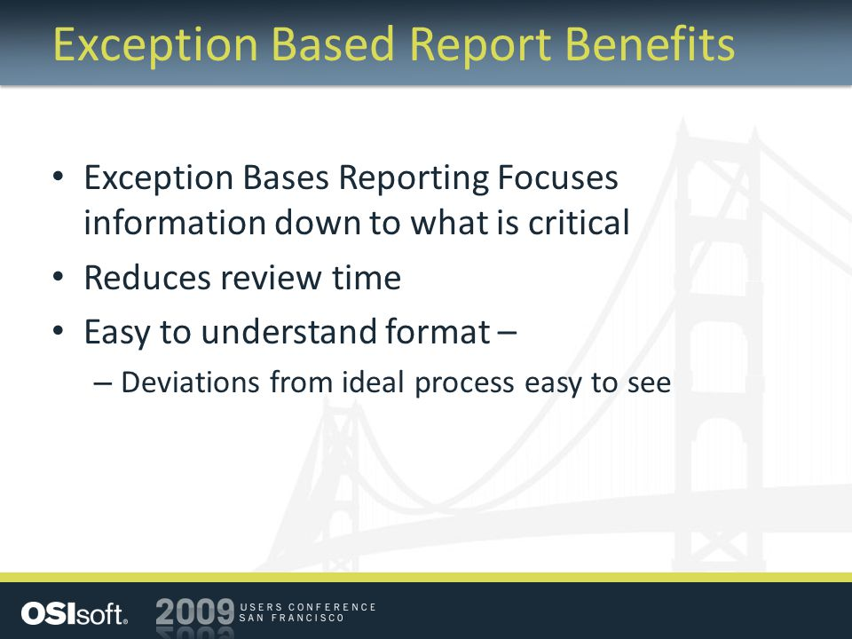 Exception Based Report Benefits Exception Bases Reporting Focuses information down to what is critical Reduces review time Easy to understand format –