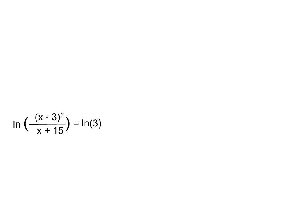 (x - 3) 2 x + 15 ln ( ) = ln(3)