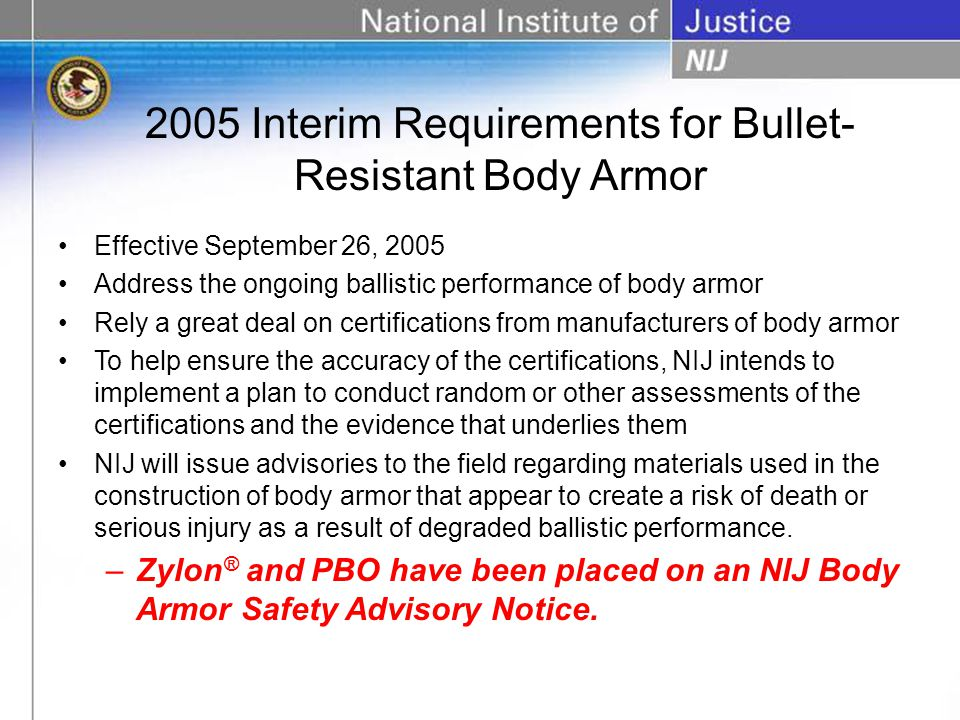2005 Interim Requirements for Bullet- Resistant Body Armor Effective September 26, 2005 Address the ongoing ballistic performance of body armor Rely a