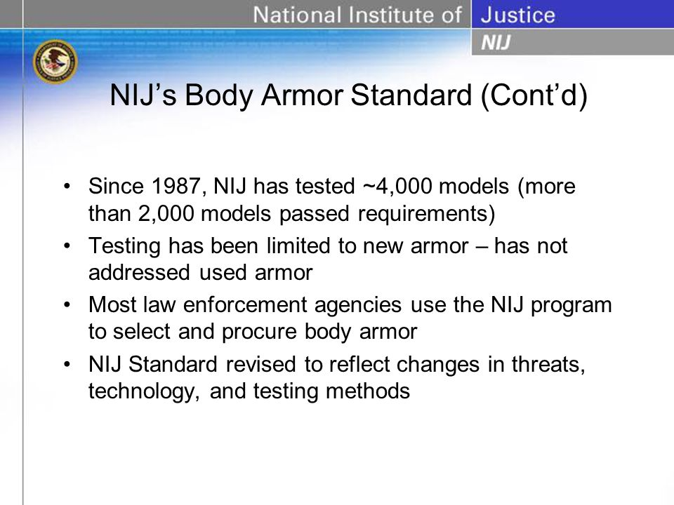 Since 1987, NIJ has tested ~4,000 models (more than 2,000 models passed requirements) Testing has been limited to new armor – has not addressed used a