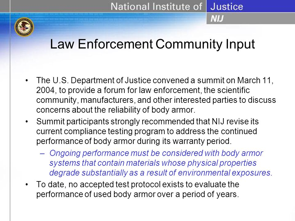 Law Enforcement Community Input The U.S. Department of Justice convened a summit on March 11, 2004, to provide a forum for law enforcement, the scient