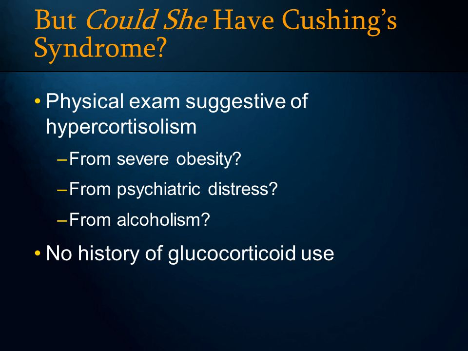 But Could She Have Cushings Syndrome.