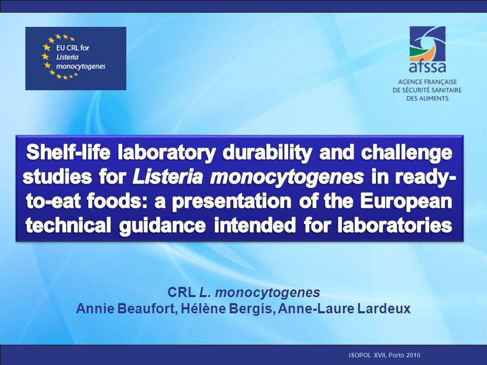 ISOPOL XVII, Porto 2010 CRL L. monocytogenes Annie Beaufort, Hélène Bergis, Anne-Laure Lardeux