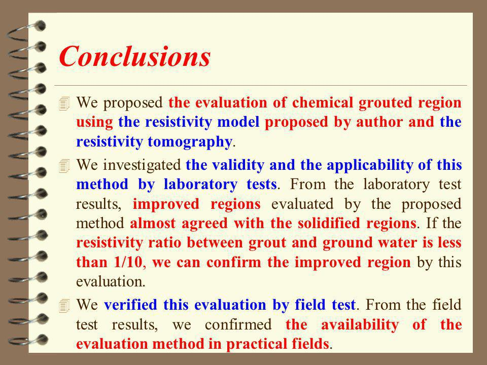 Conclusions 4 We proposed the evaluation of chemical grouted region using the resistivity model proposed by author and the resistivity tomography.