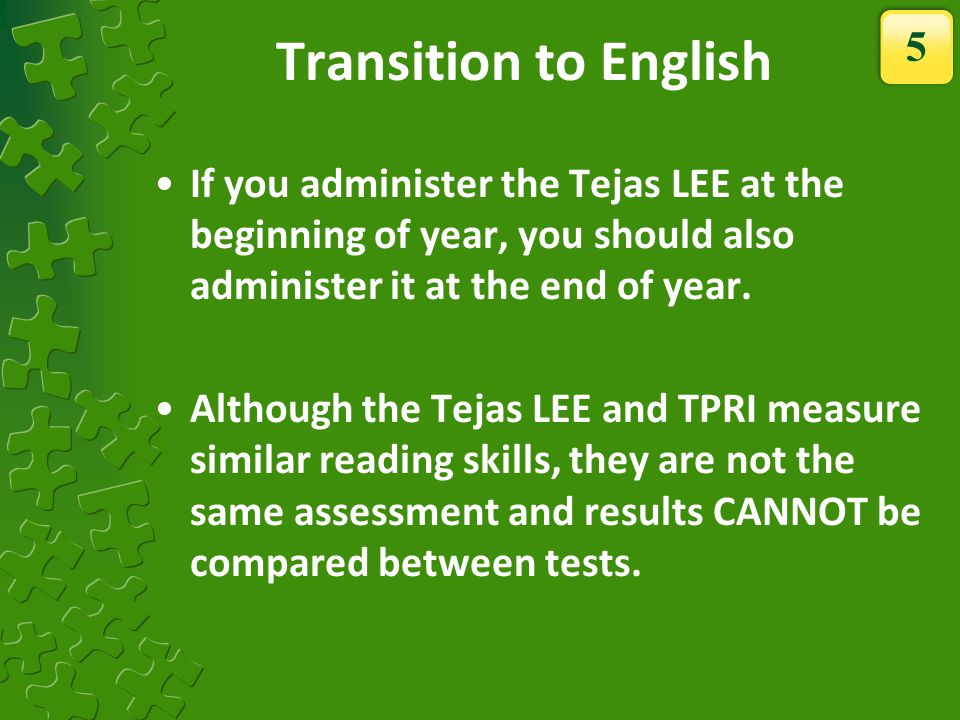 What Should I Administer.Always begin testing with the current grade level of the Tejas LEE.