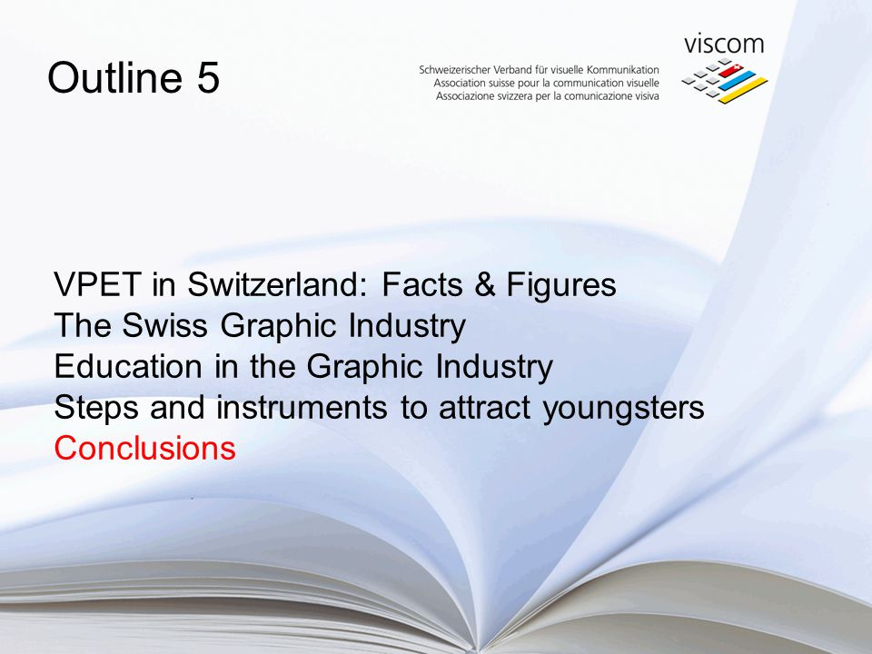 VPET in Switzerland: Facts & Figures The Swiss Graphic Industry Education in the Graphic Industry Steps and instruments to attract youngsters Conclusions Outline 5