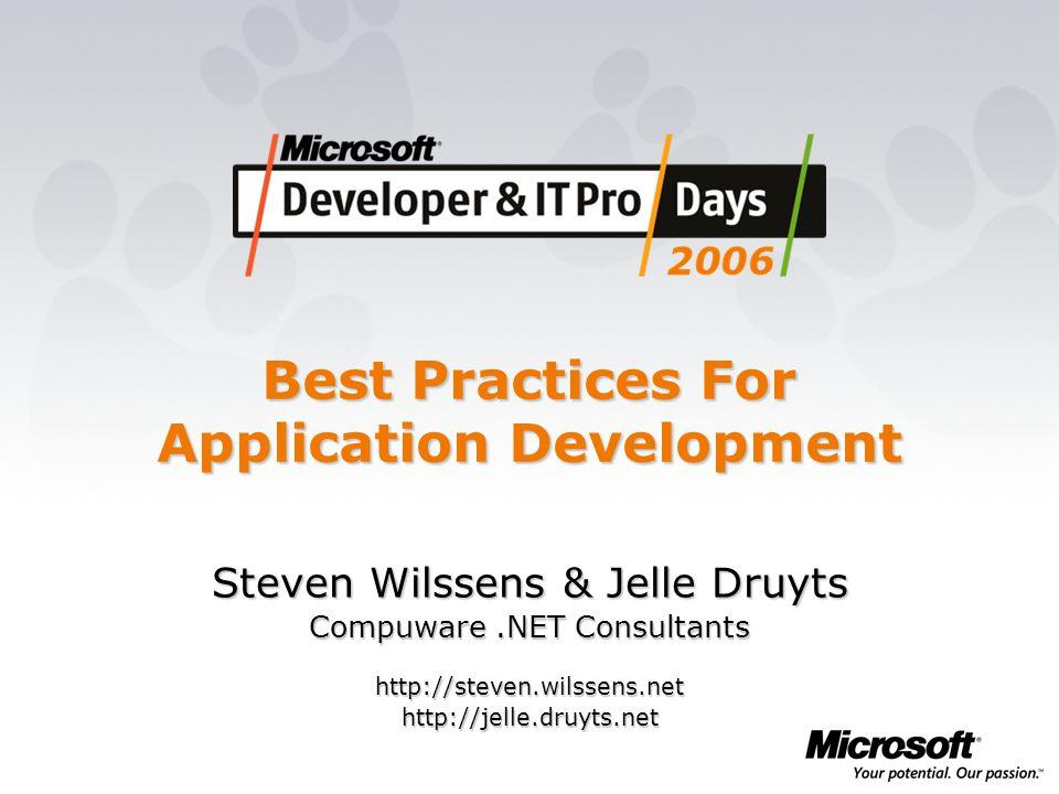 Best Practices For Application Development Steven Wilssens & Jelle Druyts Compuware.NET Consultants http://steven.wilssens.nethttp://jelle.druyts.net