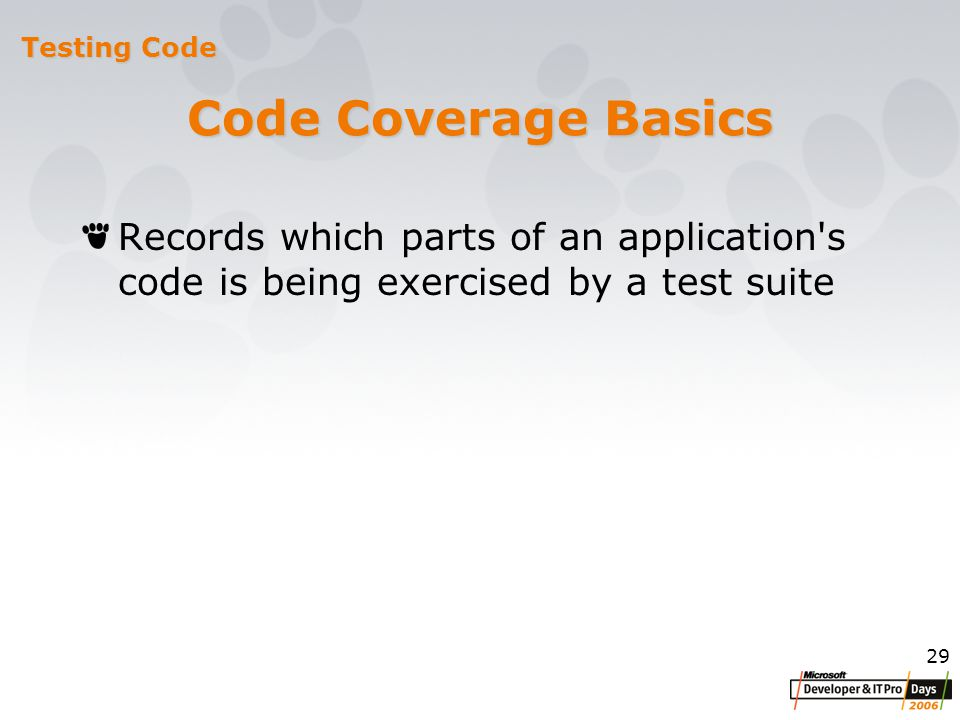 29 Code Coverage Basics Records which parts of an application s code is being exercised by a test suite Testing Code