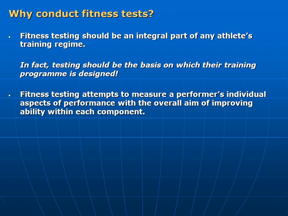 Why conduct fitness tests? Fitness testing should be an integral part of any athletes training regime. Fitness testing should be an integral part of a