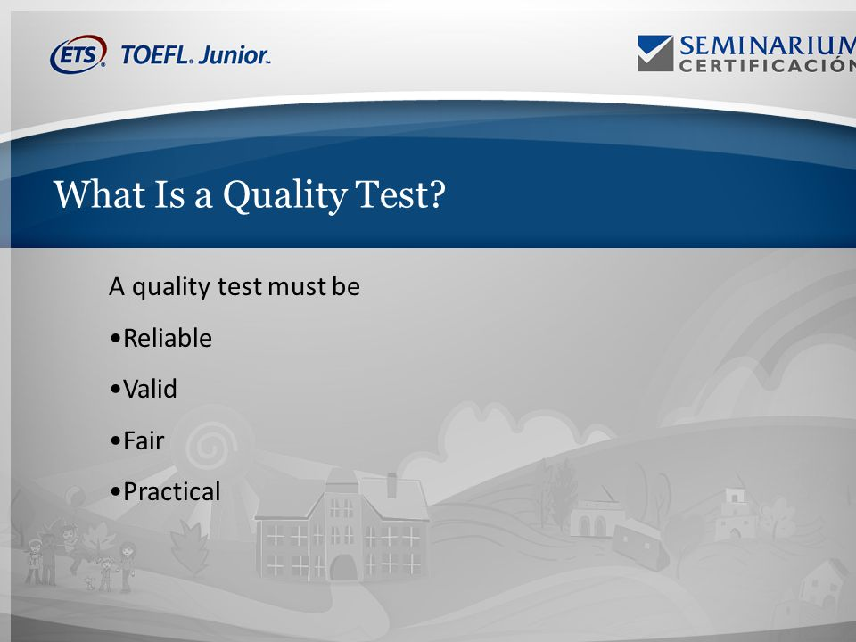 What Is a Quality Test A quality test must be Reliable Valid Fair Practical