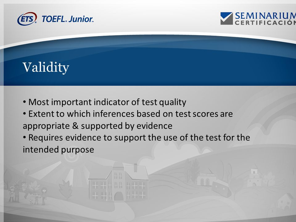 Validity Most important indicator of test quality Extent to which inferences based on test scores are appropriate & supported by evidence Requires evidence to support the use of the test for the intended purpose