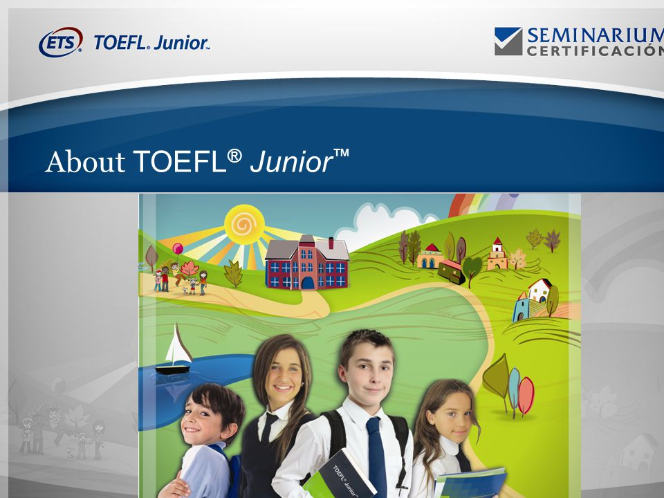 About TOEFL ® Junior