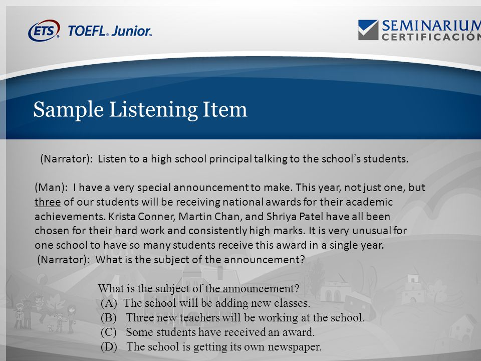 Sample Listening Item (Narrator): Listen to a high school principal talking to the schools students.