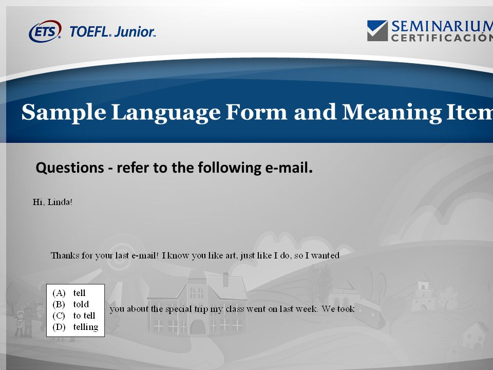 Sample Language Form and Meaning Item Questions - refer to the following e-mail.